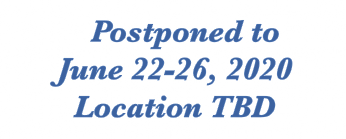 Postponed to June 22-26, 2020 Location TBD